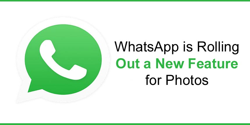 WhatsApp is rolling out a new feature for photos